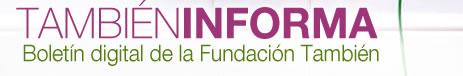 También Informa. Boletín Digital de la Fundación También